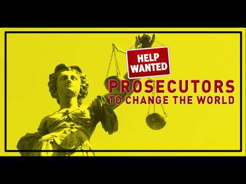 Help Wanted: Prosecutors To Change The World