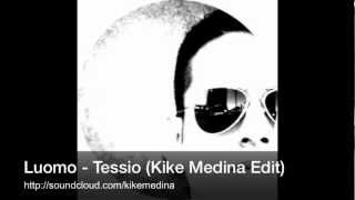 Luomo - Tessio (Kike Medina Edit)