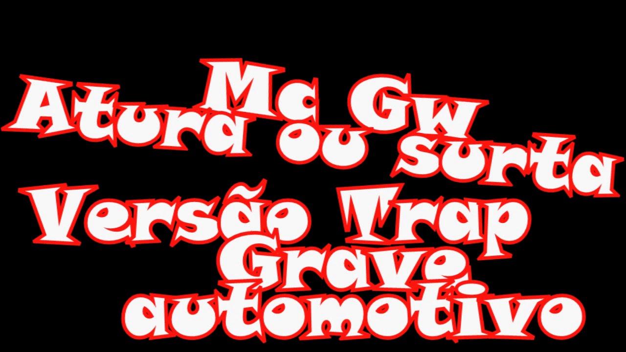 Mc Gw - Atura ou Surta - Versão Trap Grave Automotivo