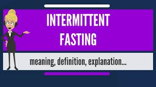 What is INTERMITTENT FASTING What does INTERMITTENT FASTING mean INTERMITTENT FASTING meaning
