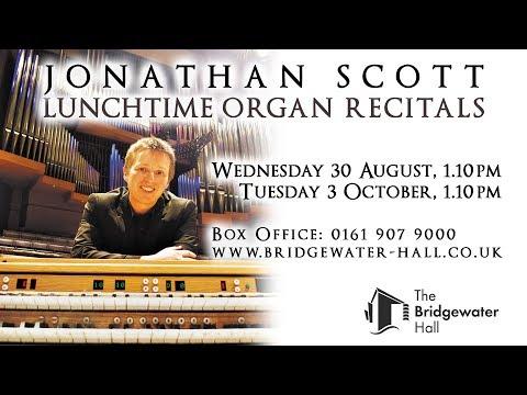 JONATHAN SCOTT LUNCHTIME ORGAN RECITALS  - AUGUST/OCTOBER 2017 - THE BRIDGEWATER HALL