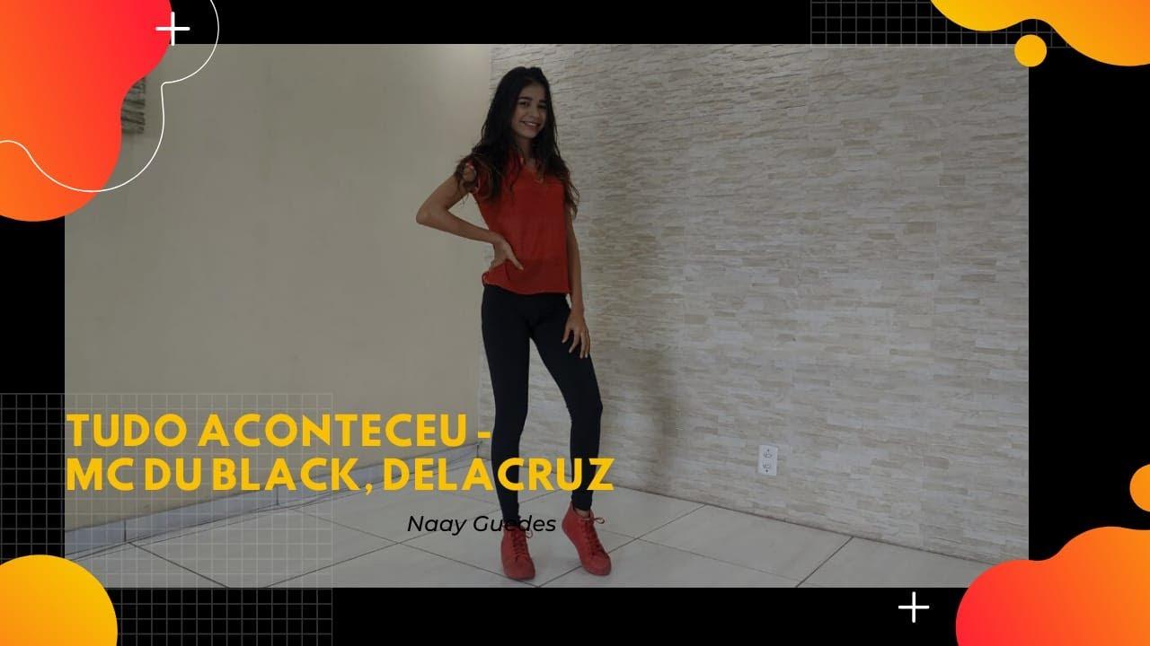 Tudo Aconteceu - MC Du Black FEAT. Delacruz   Naay Guedes (COREOGRAFIA)
