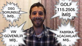SIFIR GOLF 115000 TL' iMİŞ, DSG ŞANZIMAN SORUNSUZ'MUŞ, VOLKSWAGEN ETİK MİŞ, BİDE EMİSYON :)