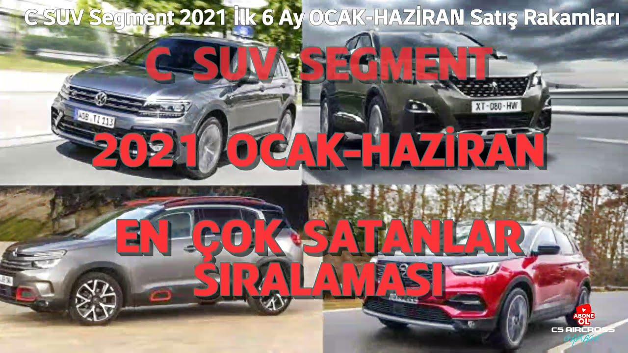 2021 İLK 6 AY OCAK-HAZİRAN C SUV SEGMENT TOPLAM SATIŞ RAKAMLARI & SUV PAZARINDAKİ SATIŞ ORANLARI !!!