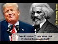 Does Donald Trump know that Frederick Douglass is dead?