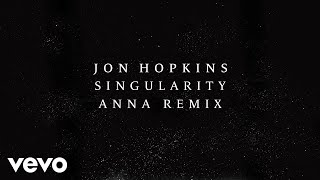 Jon Hopkins - Singularity (ANNA Remix) (Official Audio)