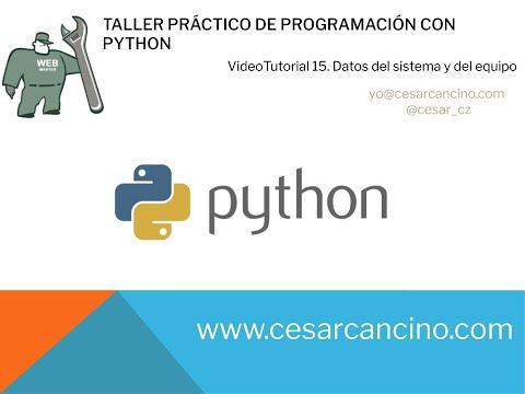 Videotutorial 15 Taller Práctico Programación con Python. Datos del sistema y del equipo