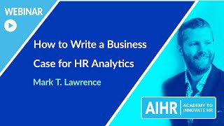 How to Write a Business Case for HR Analytics | AIHR [WEBINAR]