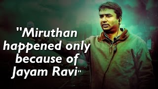 """Miruthan happened only because Jayam Ravi came aboard"" - Sakthi Soundarrajan"