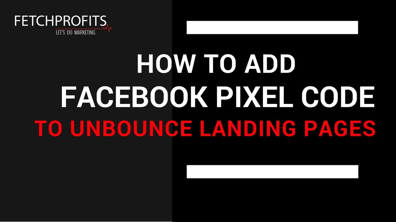 How to Add Facebook Pixel Code to Unbounce Landing Pages