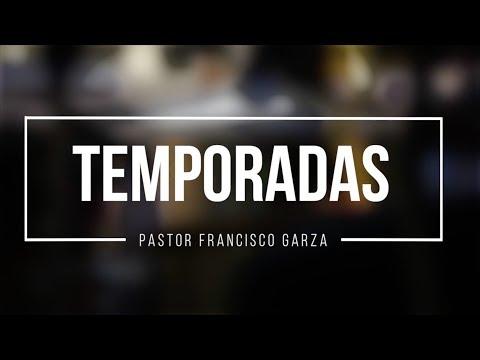 Temporadas (2da Parte) Pastor Francisco Garza (18/Abril/2018)