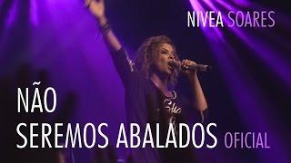 Não Seremos Abalados OFICIAL | Nivea Soares |