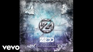 Zedd - Push Play (Audio) ft. Miriam Bryant