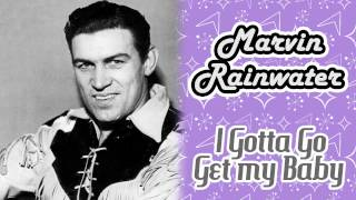 Marvin Rainwater - I Gotta Go Get My Baby