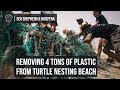 Removing 4 Tons of Plastic from Turtle Nesting Beach