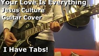 Your Love Is Everything  by Jesus Culture - Lead Electric Guitar - I HAVE TAB!!