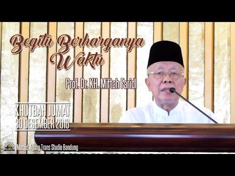 [Khutbah Jumat] Begitu Berharganya Waktu - Prof. Dr. KH. Miftah Faridl