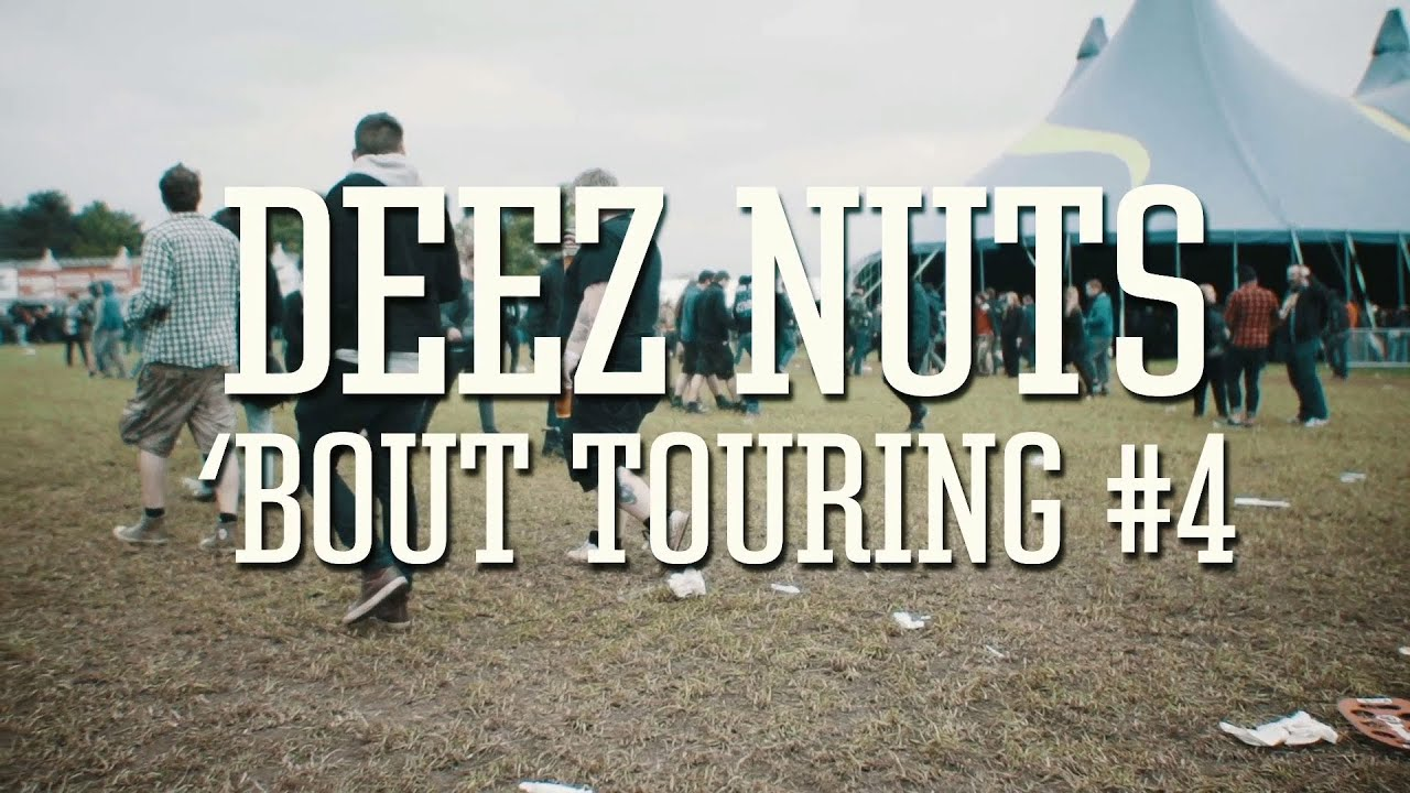 Deez Nuts - 'Bout Touring #4