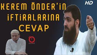 Kerem Önder'in İftiralarına Cevap ᴴᴰ -  Tevhid ve Sünnet Cemaatine Yapılan İftiralara Dair