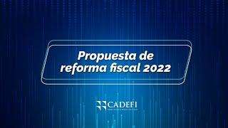 Cadefi   Propuesta de reforma fiscal 2022   Octubre