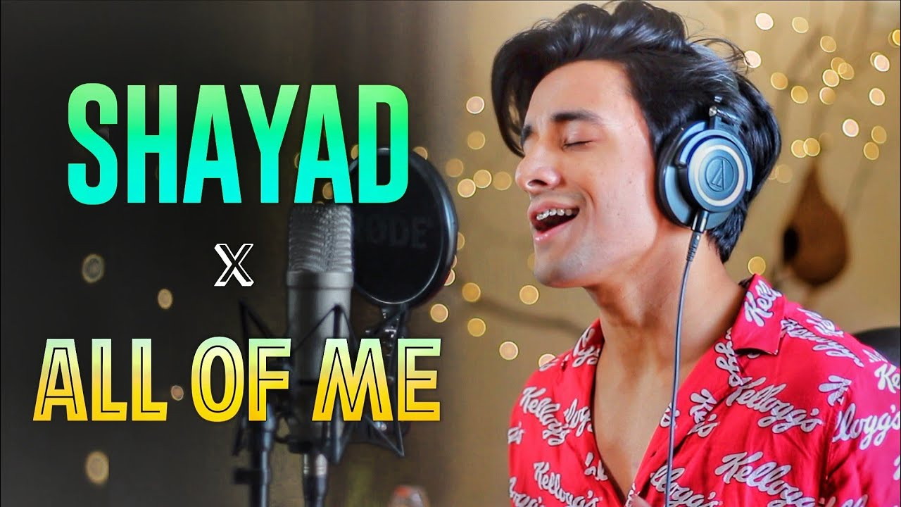 Love Aaj Kal - SHAYAD x ALL OF ME (Mashup by Aksh Baghla)