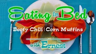 Eating In Bed - Ep 06:  Beefy Chili | Sweet Cornbread