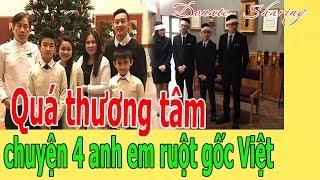 Quá th.ư.ơ.ng t.â.m chuyện 4 anh em ruột gốc Việt