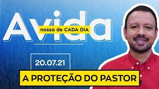 A PROTEÇÃO DO PASTOR /  A Vida Nossa de Cada Dia - 20/07/21