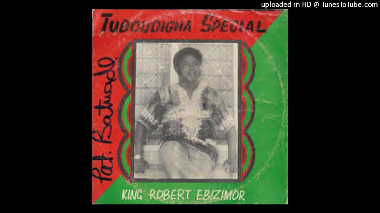 Download KING ROBERT EBIZIMOR - TUBOUDIGHA SPECIAL