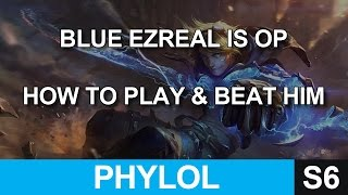Blue Ezreal is OP - How to play and how to beat him SEASON 6