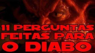 11 perguntas feita para o diabo - NOVA VERSÃO