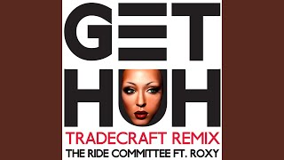 Get Huh (TradeCraft Remix) (feat. Roxy)