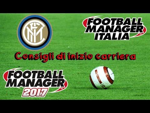 CONSIGLI DI INIZIO CARRIERA con: INTER - Football Manager 2017