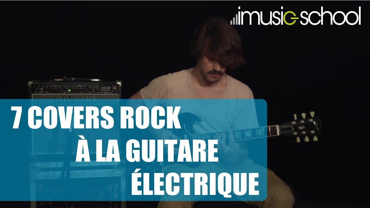 7 COVERS ROCK A LA GUITARE ÉLECTRIQUE : Cours de la ...