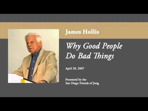 James Hollis - Why Good People Do Bad Things