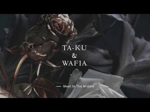 Ta-ku & Wafia - Meet In The Middle