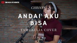 Andai Aku Bisa - Chrisye ( Tami Aulia Cover )