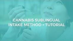 Cannabis Sublingual Intake Method + Tutorial