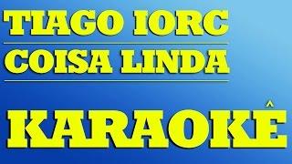 Coisa Linda - Tiago Iorc | KARAOKÊ