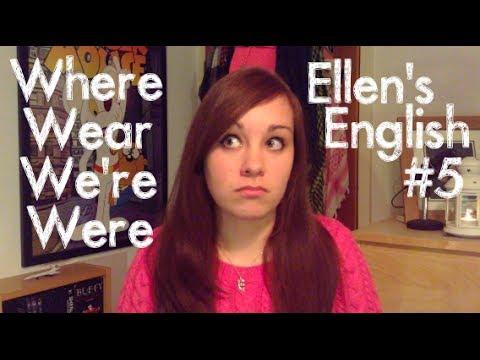 Ellen's English #5 - Where / Wear / We're / Were