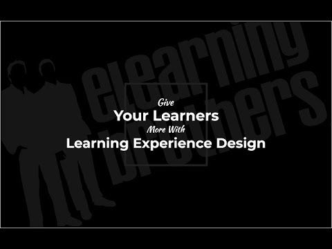Webinar: Give Your Learners More With Learning Experience Design