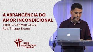A abrangência do amor incondicional - 1 Co 13:1-3   Thiago Bruno   IPTambaú   07/06/2020