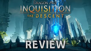 BioFan Review | Dragon Age: Inquisition The Descent DLC (No Story Spoilers)