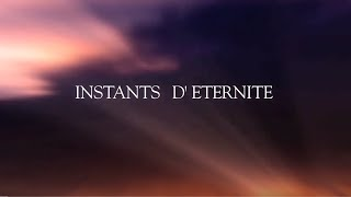 Documentaire de 51 minutes : INSTANTS D
