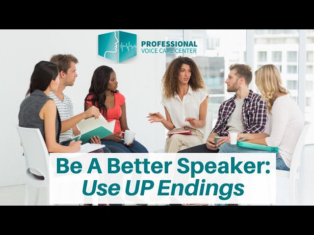 Be A Better Speaker: Use UP Endings - Professional Voice Care Center