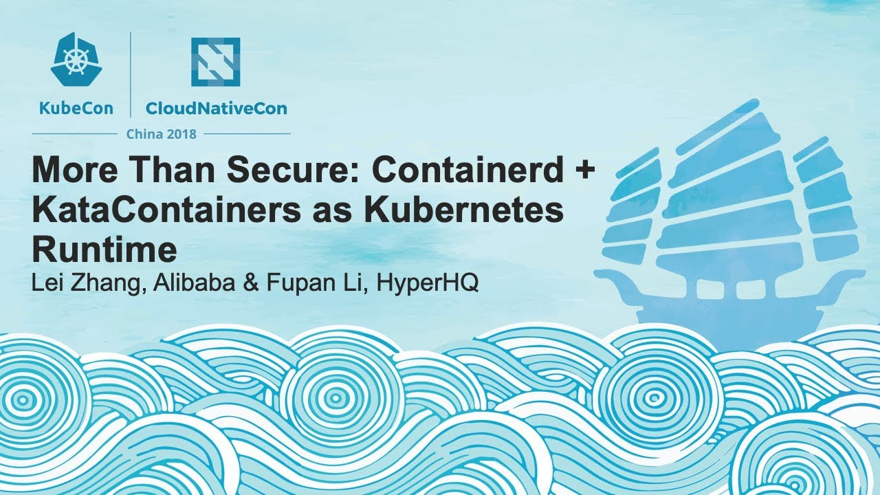 More Than Secure: Containerd + KataContainers as Kubernetes Runtime - Lei Zhang, Alibaba