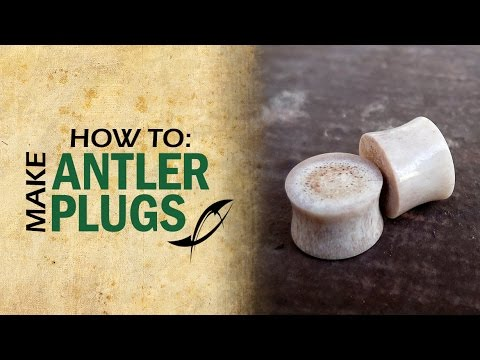 Tutorial: Plugs   How to Make Antler Ear Plugs or Gauges
