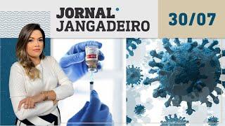 Jornal Jangadeiro 2ª edição 30/07/21 - Variante Delta, vacinação neste fim de semana e mais