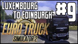 Euro Truck Simulator 2 - Ep. 9 - Luxembourg to Edinburgh