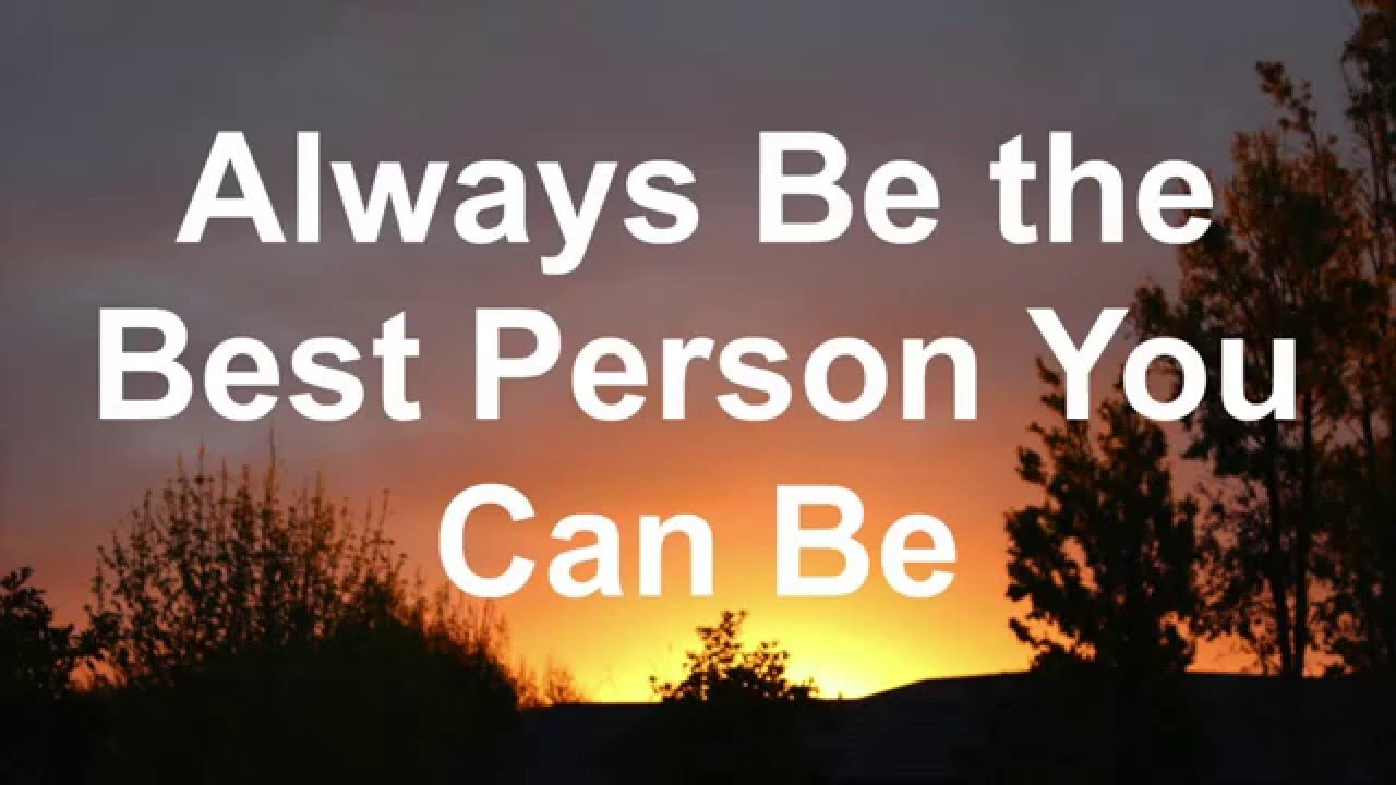 being the best person you can be